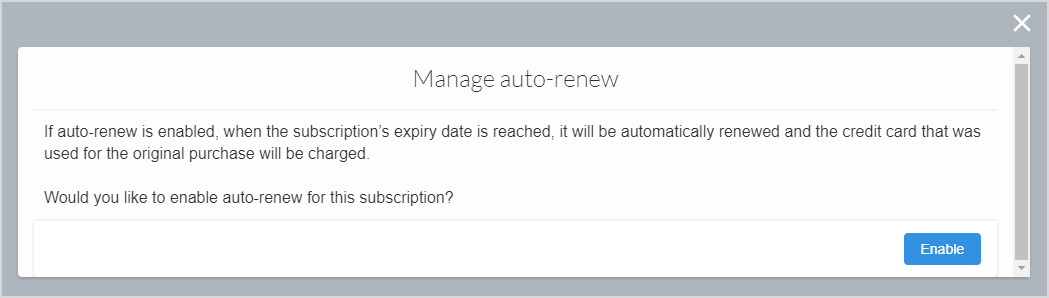 "This image shows the ""Manage auto-renew"" dialog. The message in the dialog says, ""Would you like to enable auto-renew for this subscription?"" Beneath the message is a button that says, ""Enable""."